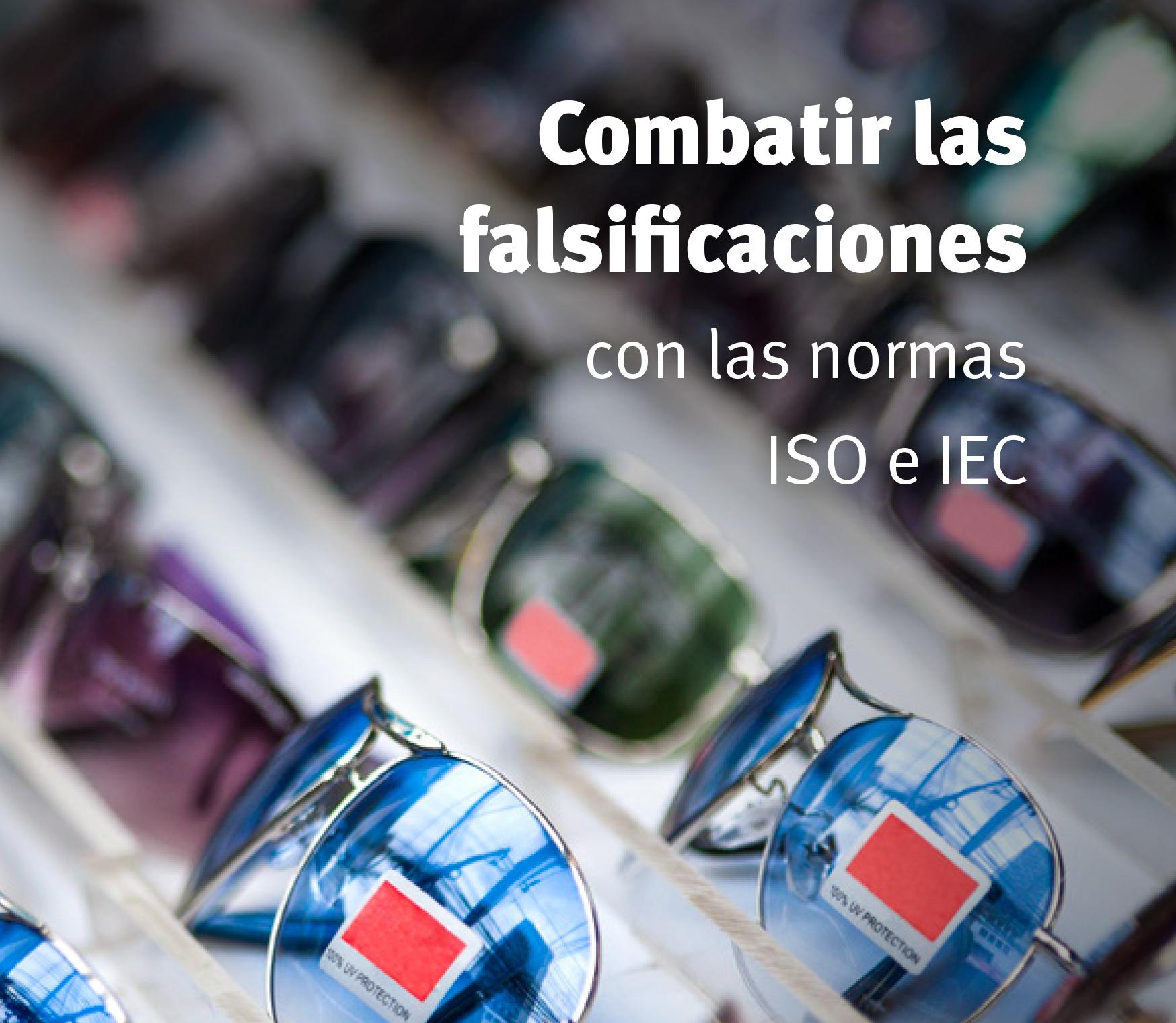 Combatir las falsificaciones con las normas ISO e IEC